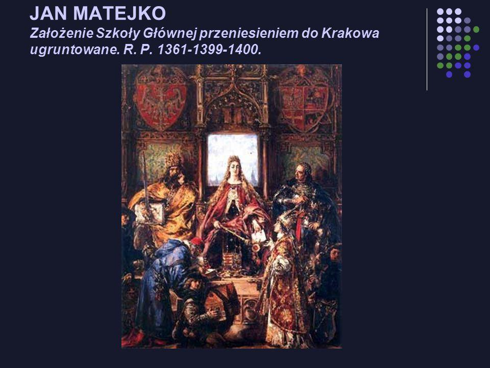 JAN MATEJKO Założenie Szkoły Głównej przeniesieniem do Krakowa ugruntowane. R. P. 1361-1399-1400.