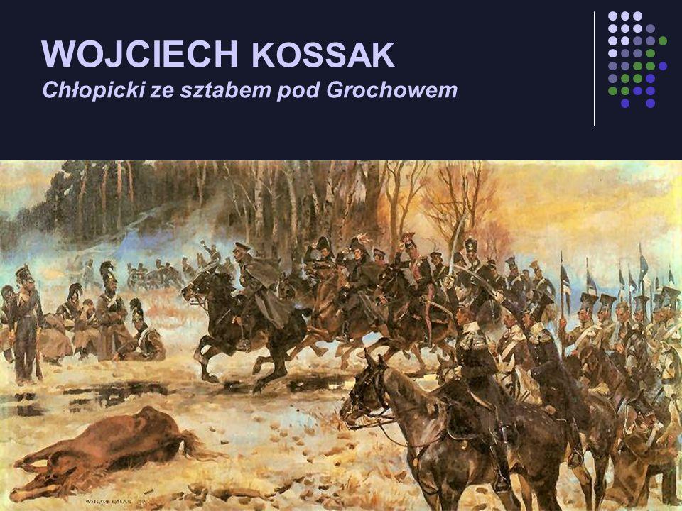 WOJCIECH KOSSAK Chłopicki ze sztabem pod Grochowem