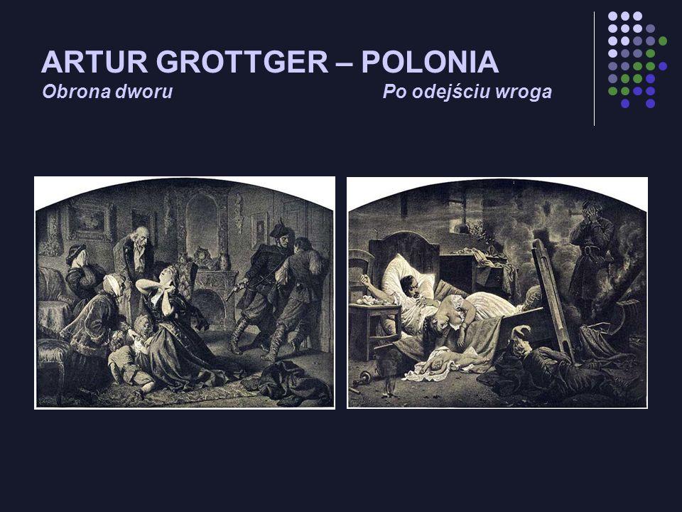 ARTUR GROTTGER – POLONIA Obrona dworu Po odejściu wroga