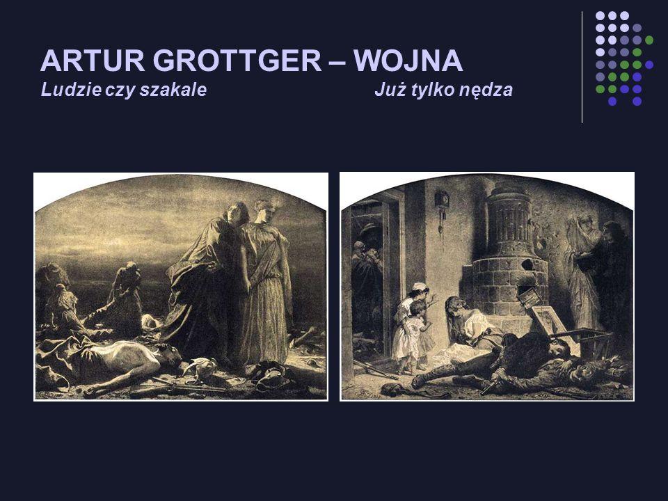 ARTUR GROTTGER – WOJNA Ludzie czy szakale Już tylko nędza