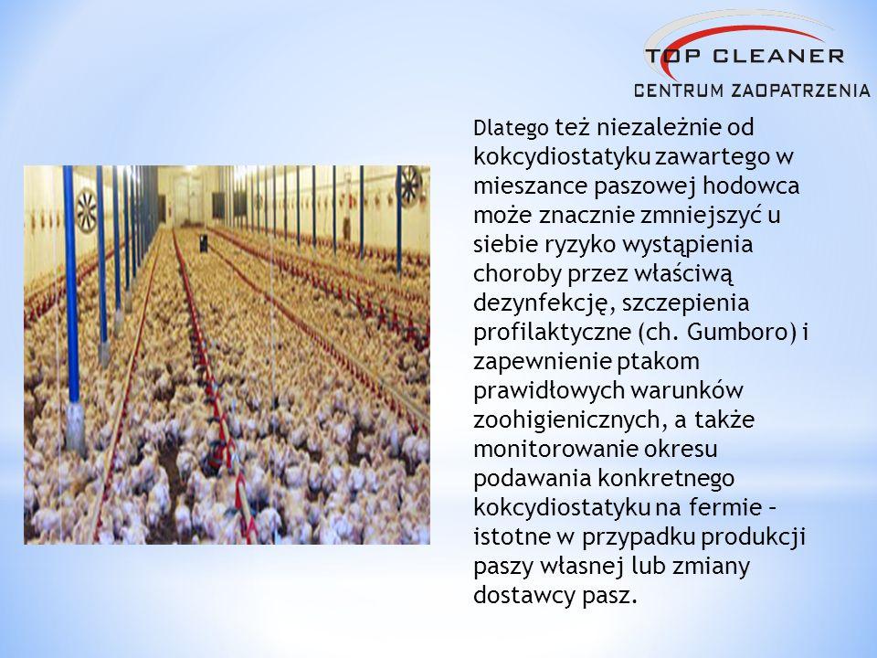 Dlatego też niezależnie od kokcydiostatyku zawartego w mieszance paszowej hodowca może znacznie zmniejszyć u siebie ryzyko wystąpienia choroby przez właściwą dezynfekcję, szczepienia profilaktyczne (ch.