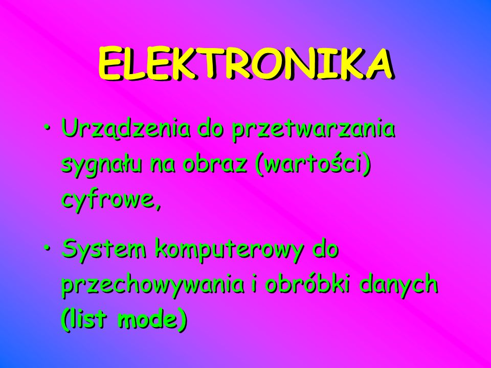 ELEKTRONIKAUrządzenia do przetwarzania sygnału na obraz (wartości) cyfrowe, System komputerowy do przechowywania i obróbki danych (list mode)
