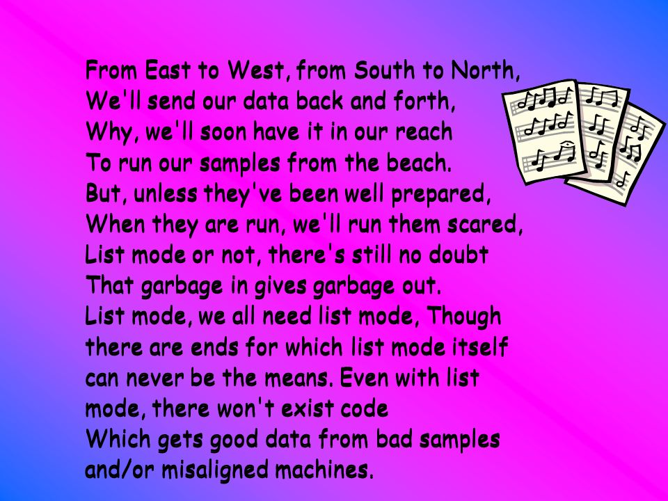 From East to West, from South to North, We ll send our data back and forth, Why, we ll soon have it in our reach To run our samples from the beach.