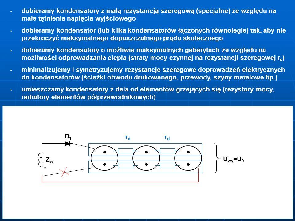 dobieramy kondensatory z małą rezystancją szeregową (specjalne) ze względu na małe tętnienia napięcia wyjściowego