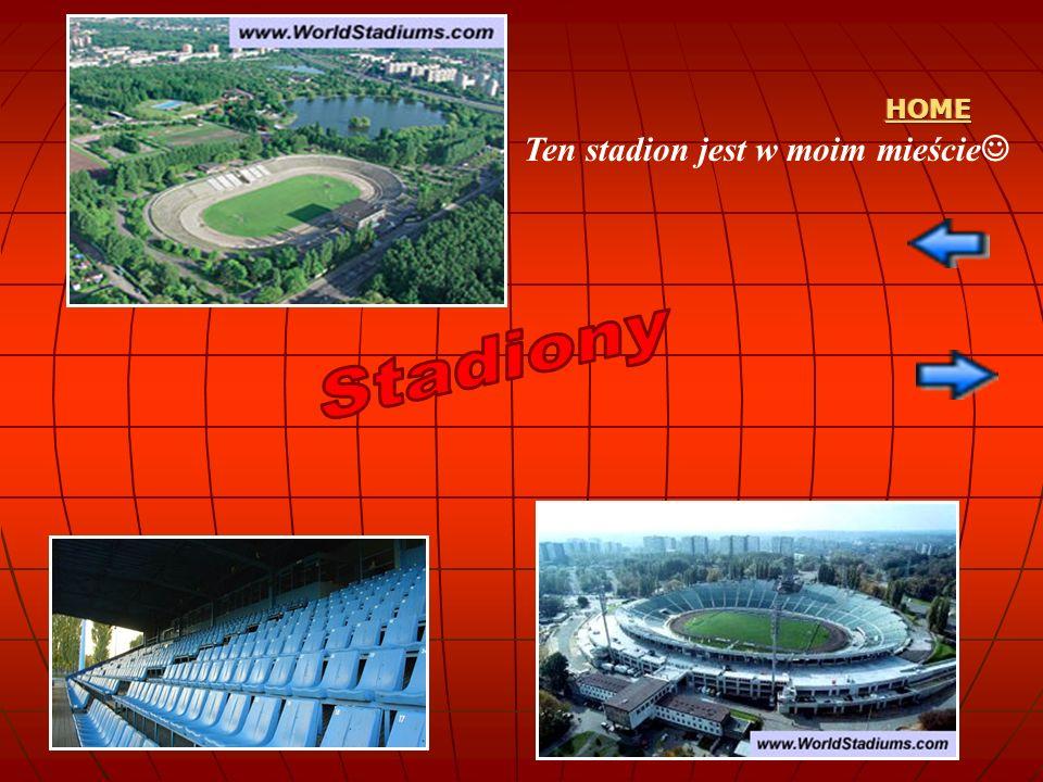 HOME Ten stadion jest w moim mieście Stadiony