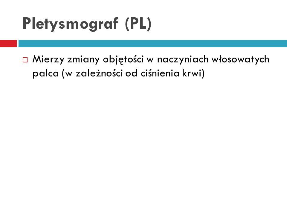 Pletysmograf (PL) Mierzy zmiany objętości w naczyniach włosowatych palca (w zależności od ciśnienia krwi)