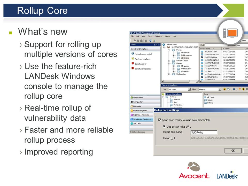 Rollup CoreWhat's new. Support for rolling up multiple versions of cores. Use the feature-rich LANDesk Windows console to manage the rollup core.