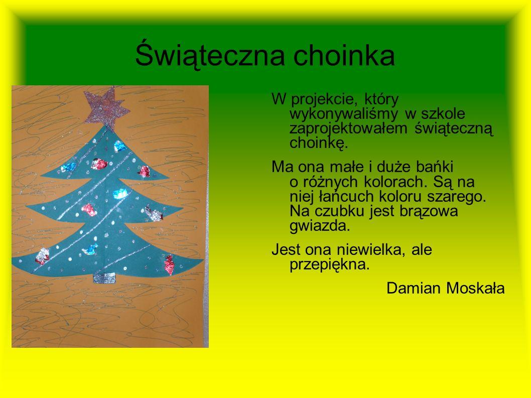 Świąteczna choinkaW projekcie, który wykonywaliśmy w szkole zaprojektowałem świąteczną choinkę.