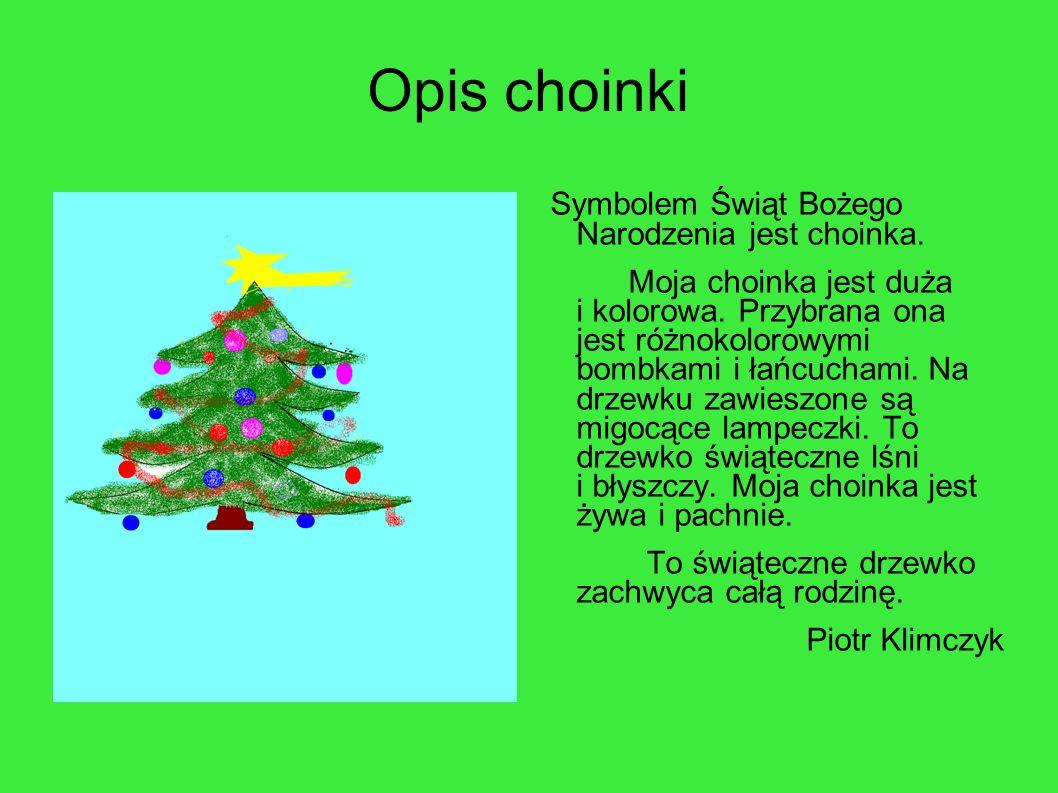 Opis choinki Symbolem Świąt Bożego Narodzenia jest choinka.