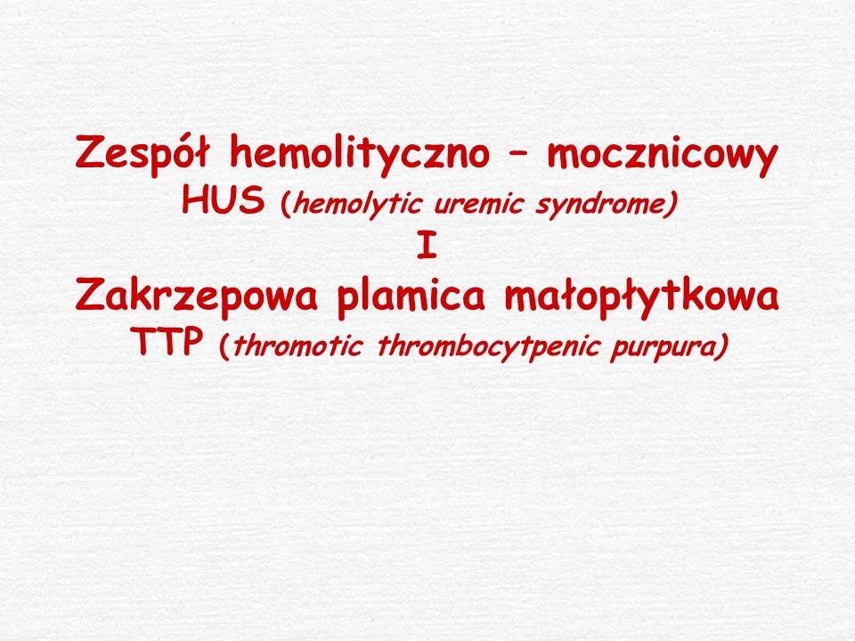 Zespół hemolityczno – mocznicowy Zakrzepowa plamica małopłytkowa