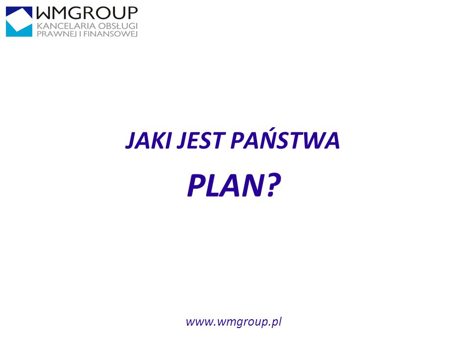 JAKI JEST PAŃSTWA PLAN www.wmgroup.pl