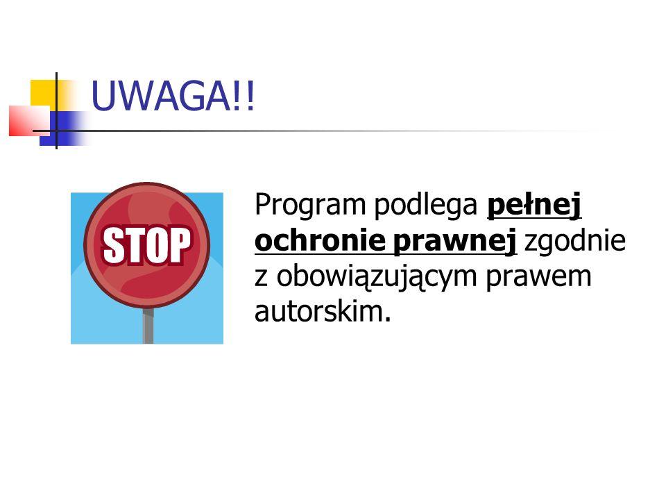 UWAGA!! Program podlega pełnej ochronie prawnej zgodnie z obowiązującym prawem autorskim.