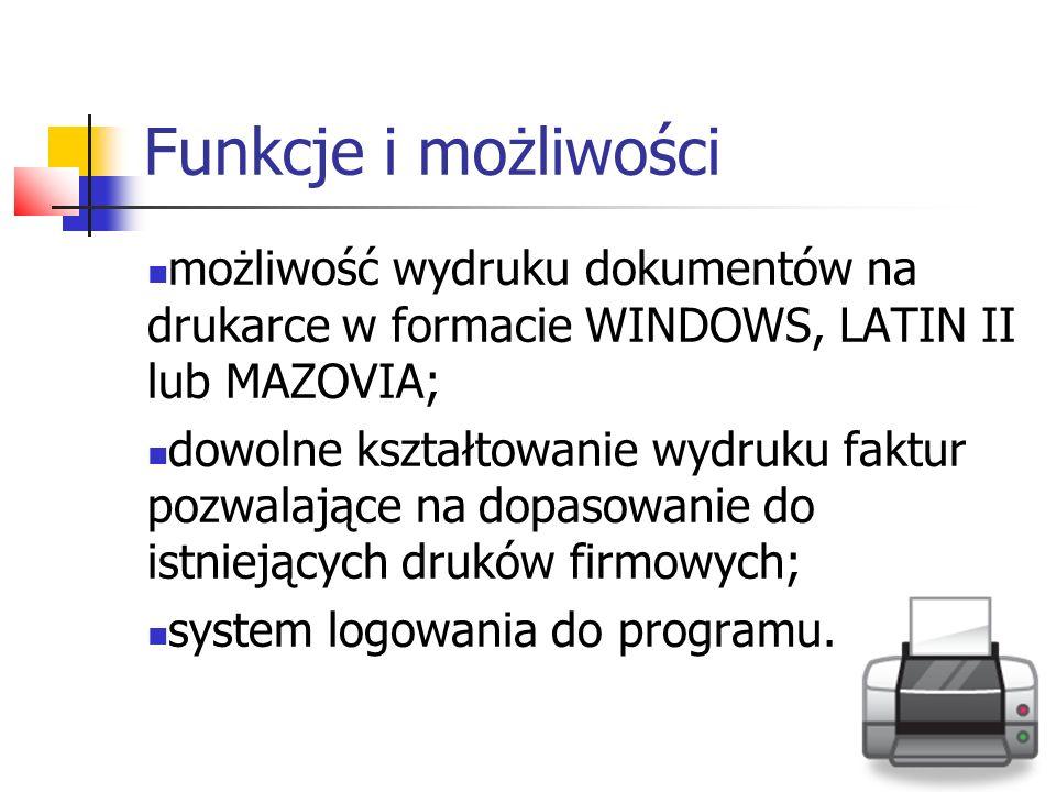 Funkcje i możliwości możliwość wydruku dokumentów na drukarce w formacie WINDOWS, LATIN II lub MAZOVIA;