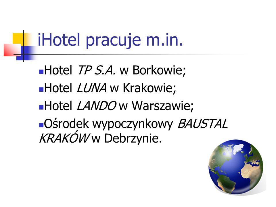 iHotel pracuje m.in. Hotel TP S.A. w Borkowie; Hotel LUNA w Krakowie;