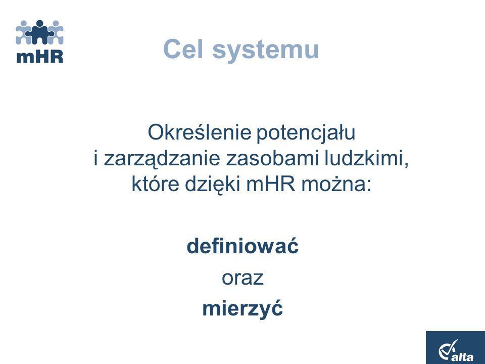 Cel systemu Określenie potencjału i zarządzanie zasobami ludzkimi, które dzięki mHR można: definiować.