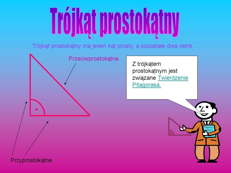 Trójkąt prostokątny Trójkąt prostokątny ma jeden kąt prosty, a pozostałe dwa ostre. Przeciwprostokątna.