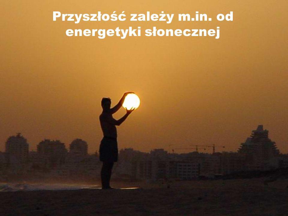 Przyszłość zależy m.in. od energetyki słonecznej