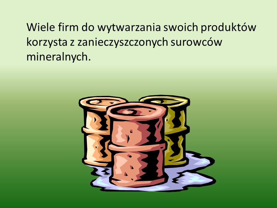 Wiele firm do wytwarzania swoich produktów korzysta z zanieczyszczonych surowców mineralnych.