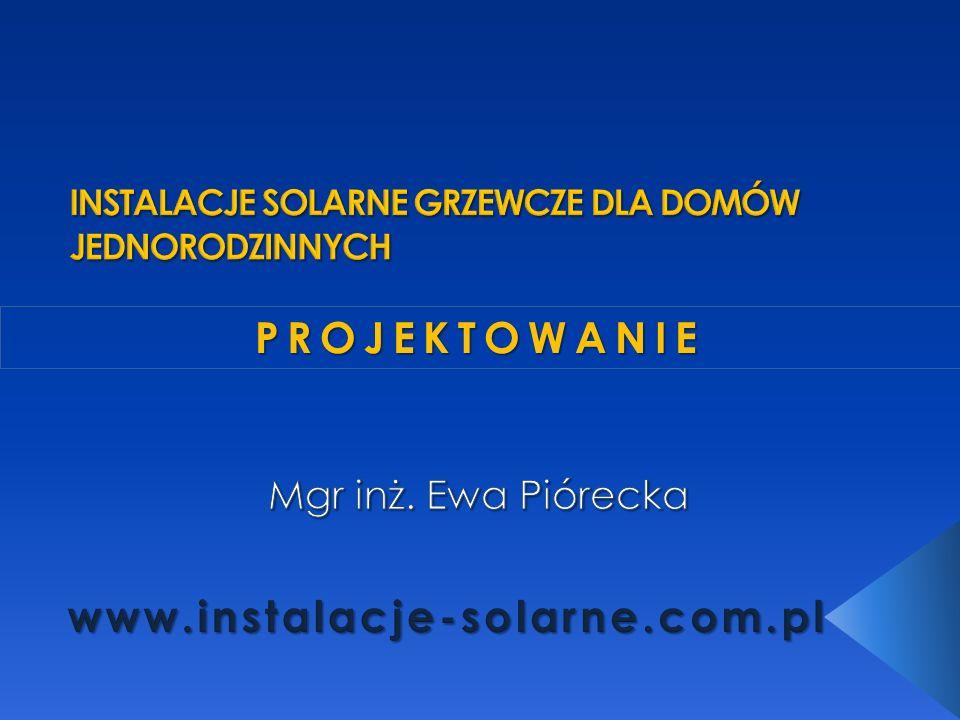projektowanie instalacji solarnych - grzewczych Mgr inż. Ewa Piórecka
