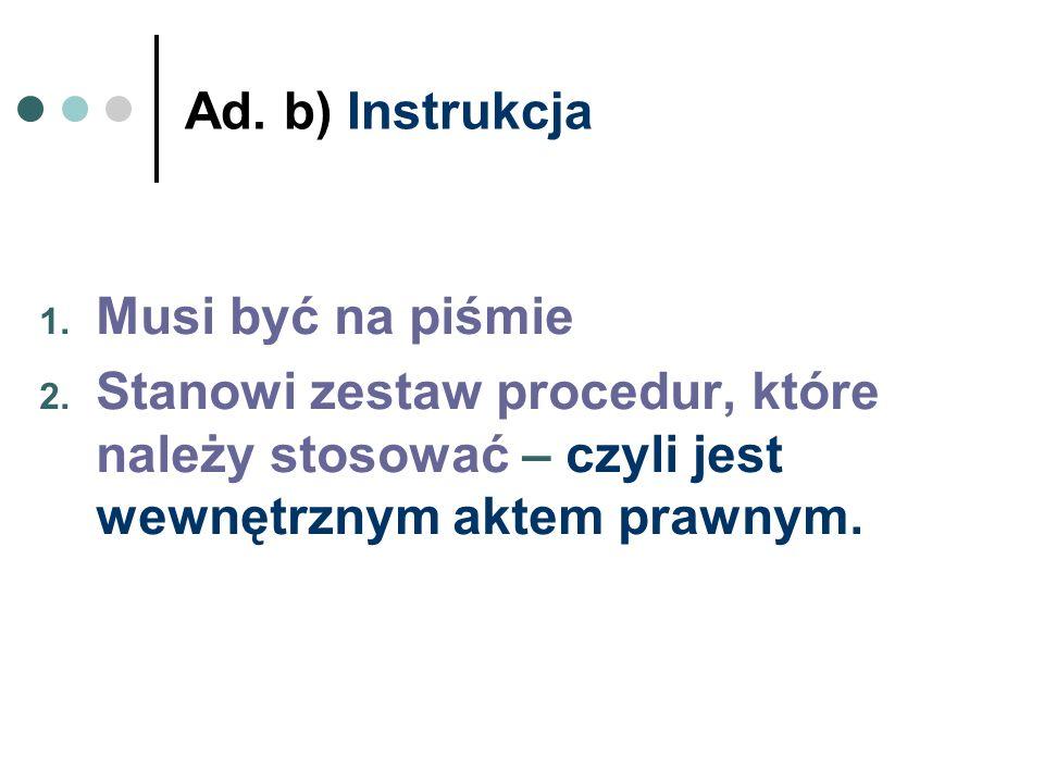Ad. b) Instrukcja Musi być na piśmie.