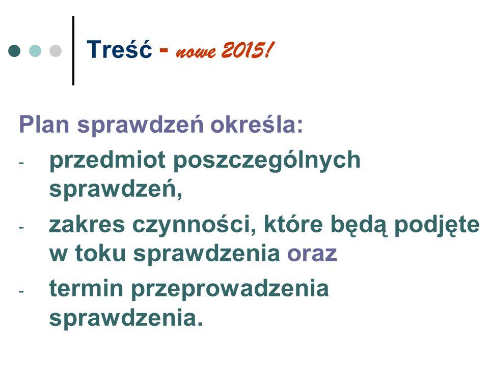 Treść - nowe 2015! Plan sprawdzeń określa: przedmiot poszczególnych sprawdzeń, zakres czynności, które będą podjęte w toku sprawdzenia oraz.