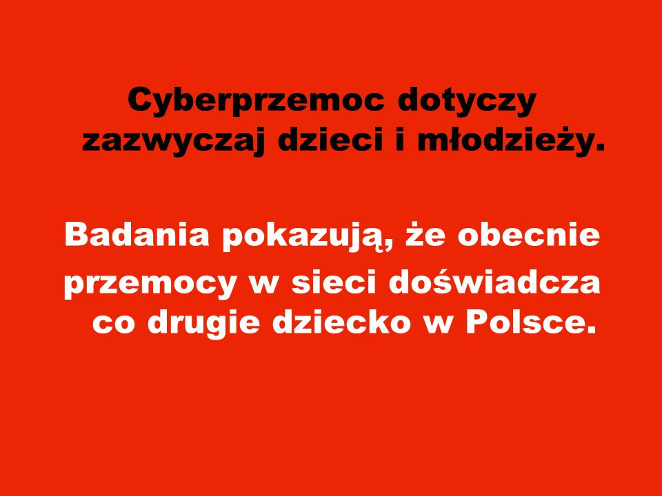 Cyberprzemoc dotyczy zazwyczaj dzieci i młodzieży.