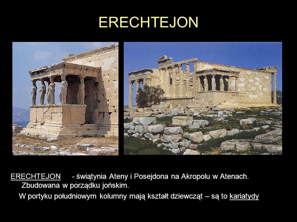 ERECHTEJON ERECHTEJON - świątynia Ateny i Posejdona na Akropolu w Atenach. Zbudowana w porządku jońskim.