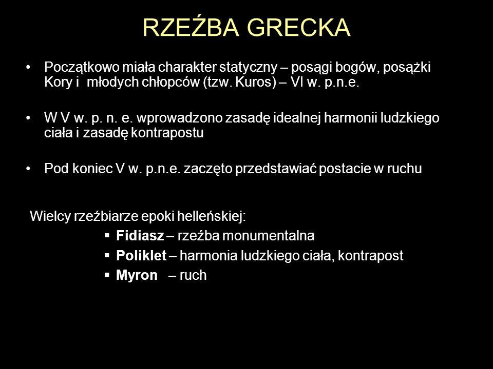 RZEŹBA GRECKA Początkowo miała charakter statyczny – posągi bogów, posążki Kory i młodych chłopców (tzw. Kuros) – VI w. p.n.e.