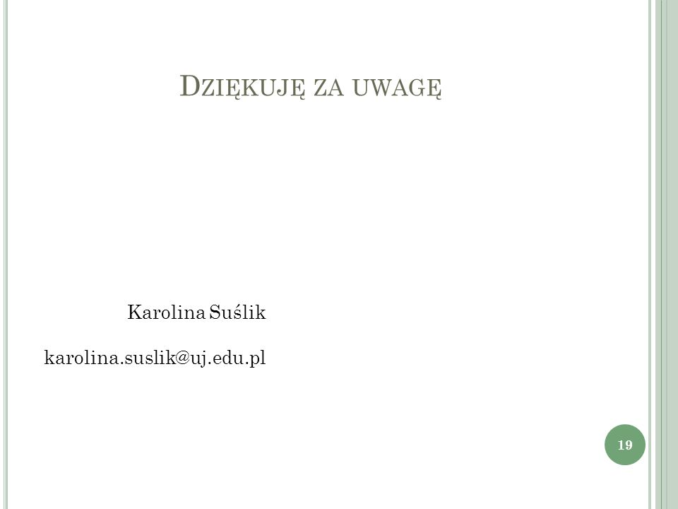 Dziękuję za uwagę Karolina Suślik karolina.suslik@uj.edu.pl