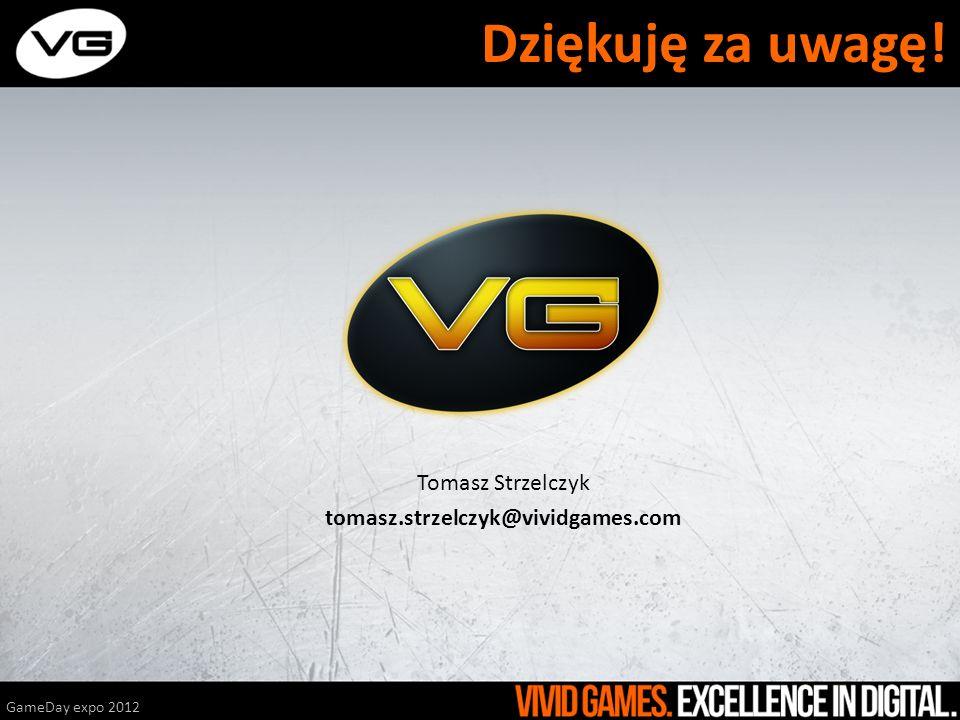 Dziękuję za uwagę! Tomasz Strzelczyk tomasz.strzelczyk@vividgames.com