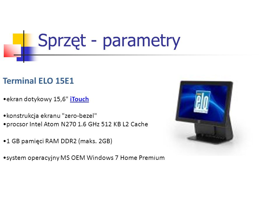 Sprzęt - parametry Terminal ELO 15E1 ekran dotykowy 15,6 iTouch
