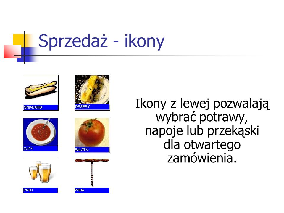 Sprzedaż - ikony Ikony z lewej pozwalają wybrać potrawy, napoje lub przekąski dla otwartego zamówienia.