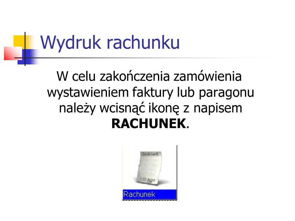 Wydruk rachunku W celu zakończenia zamówienia wystawieniem faktury lub paragonu należy wcisnąć ikonę z napisem RACHUNEK.