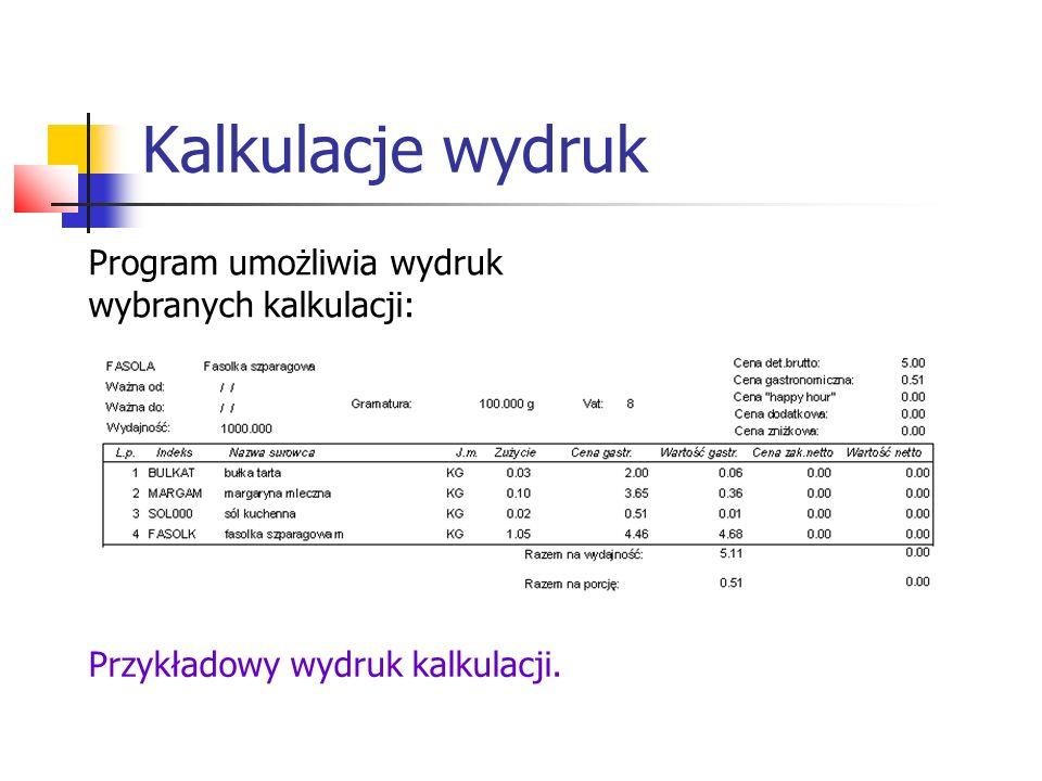 Kalkulacje wydruk Program umożliwia wydruk wybranych kalkulacji: