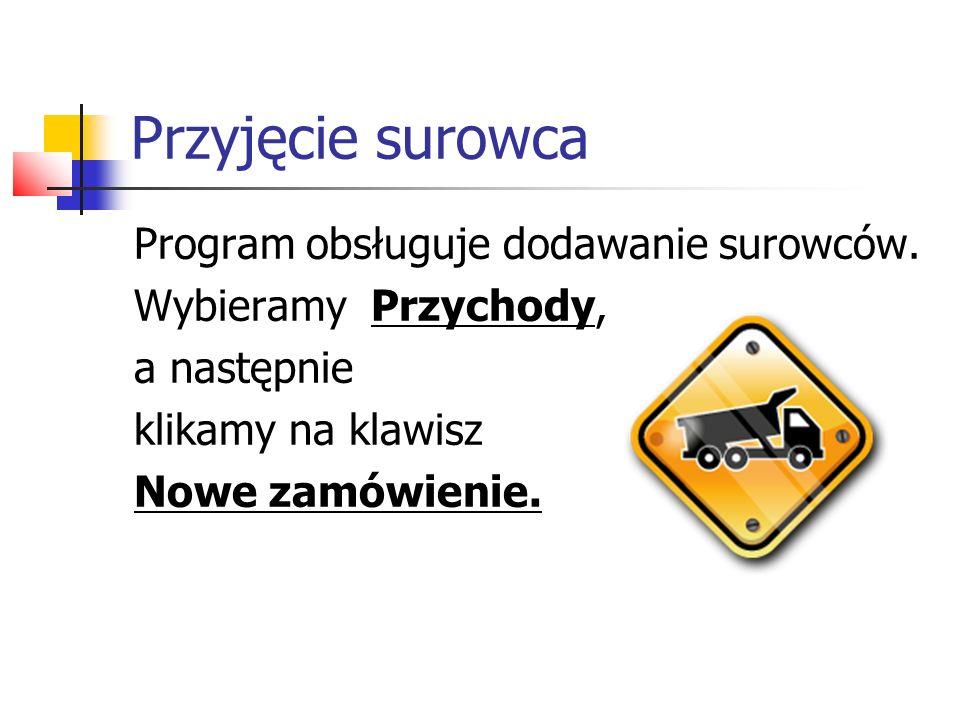 Przyjęcie surowca Program obsługuje dodawanie surowców.