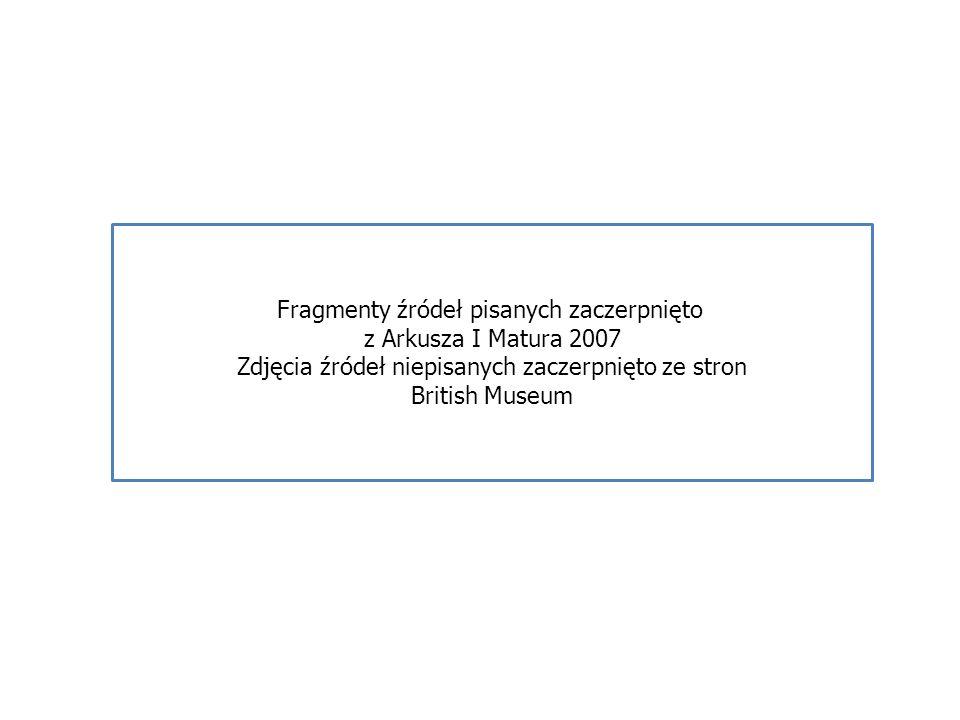 Fragmenty źródeł pisanych zaczerpnięto z Arkusza I Matura 2007