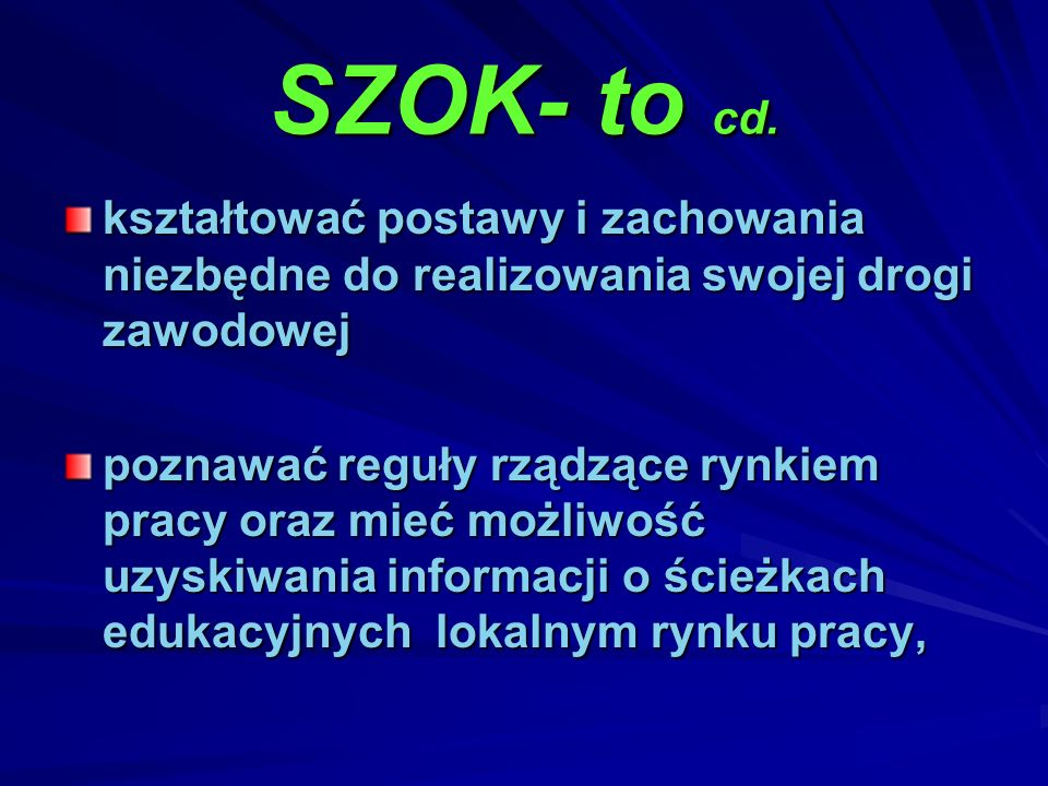 SZOK- to cd. kształtować postawy i zachowania niezbędne do realizowania swojej drogi zawodowej.