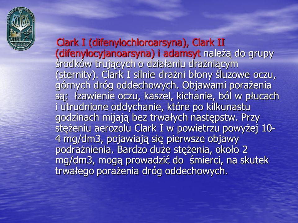 Clark I (difenylochloroarsyna), Clark II (difenylocyjanoarsyna) i adamsyt należą do grupy środków trujących o działaniu drażniącym (sternity).