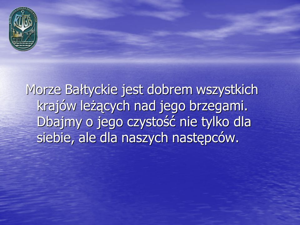 Morze Bałtyckie jest dobrem wszystkich krajów leżących nad jego brzegami.