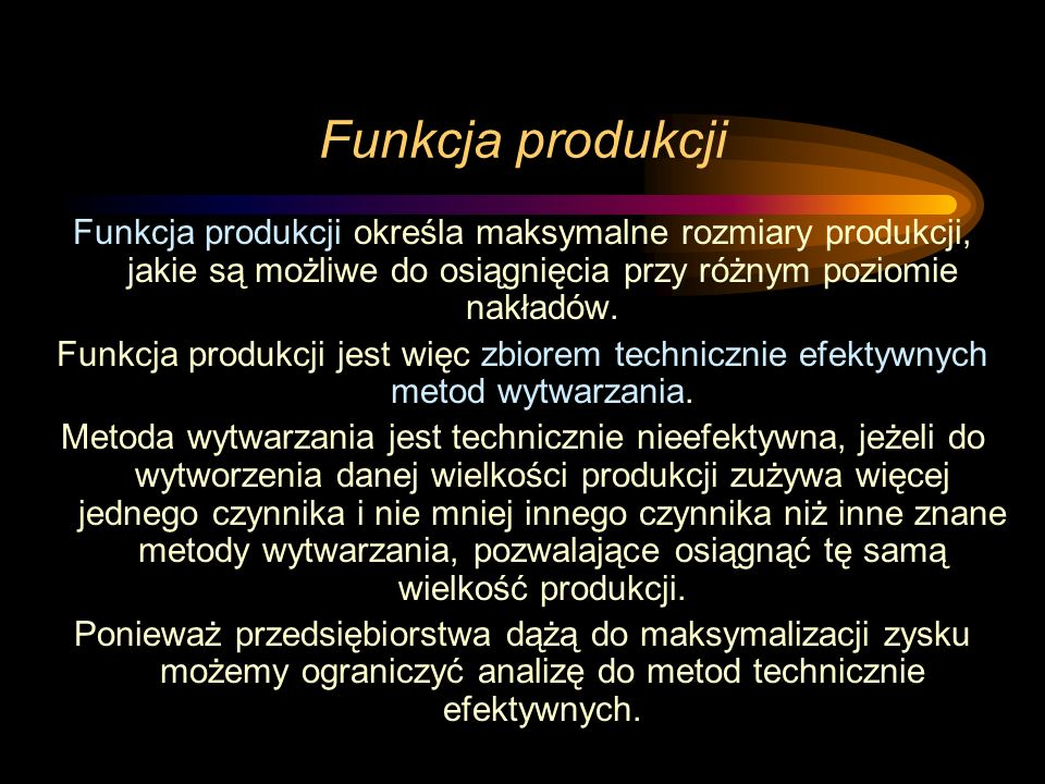 Funkcja produkcji Funkcja produkcji określa maksymalne rozmiary produkcji, jakie są możliwe do osiągnięcia przy różnym poziomie nakładów.