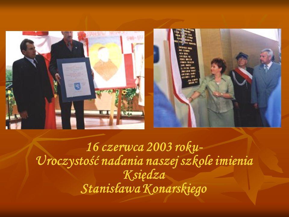 16 czerwca 2003 roku- Uroczystość nadania naszej szkole imienia Księdza Stanisława Konarskiego