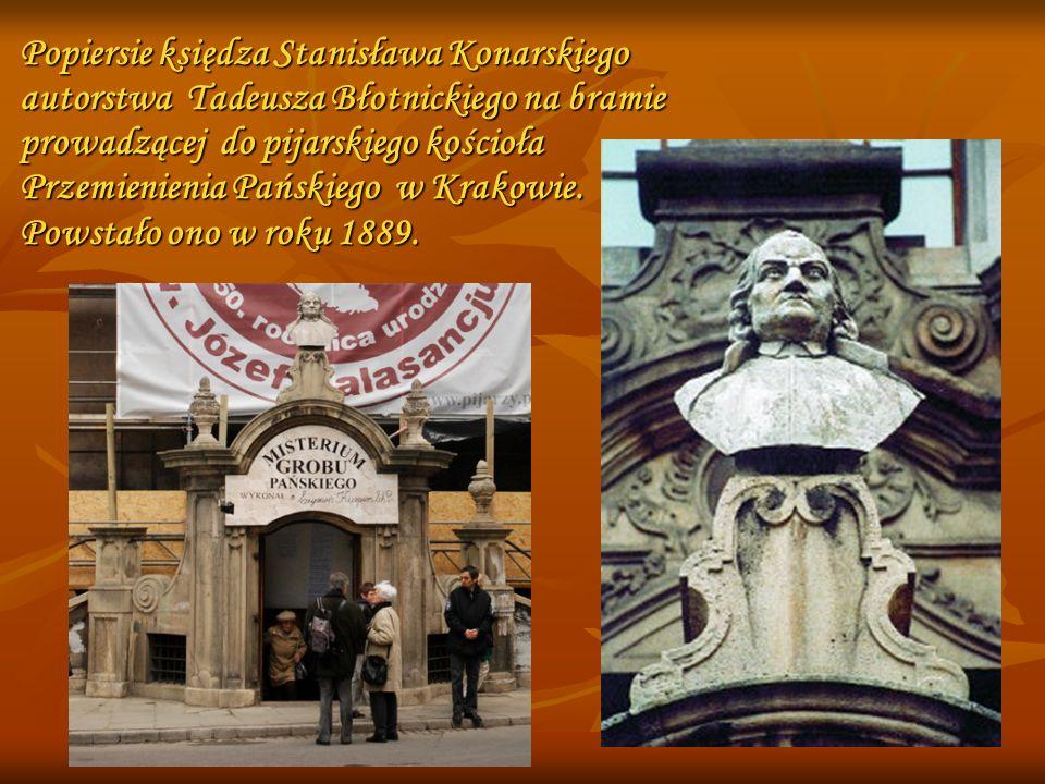 Popiersie księdza Stanisława Konarskiego autorstwa Tadeusza Błotnickiego na bramie prowadzącej do pijarskiego kościoła Przemienienia Pańskiego w Krakowie.