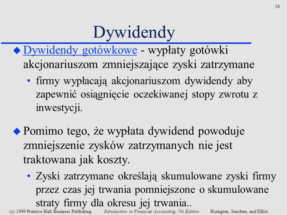 Dywidendy Dywidendy gotówkowe - wypłaty gotówki akcjonariuszom zmniejszające zyski zatrzymane.