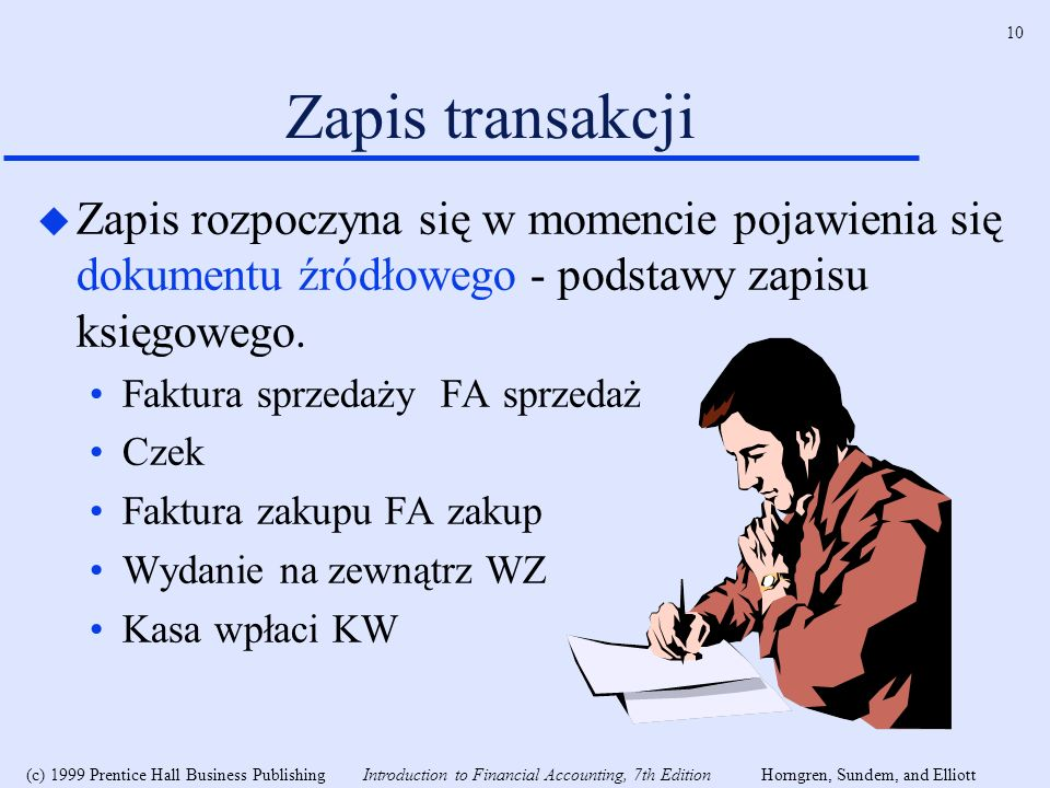 Zapis transakcji Zapis rozpoczyna się w momencie pojawienia się dokumentu źródłowego - podstawy zapisu księgowego.