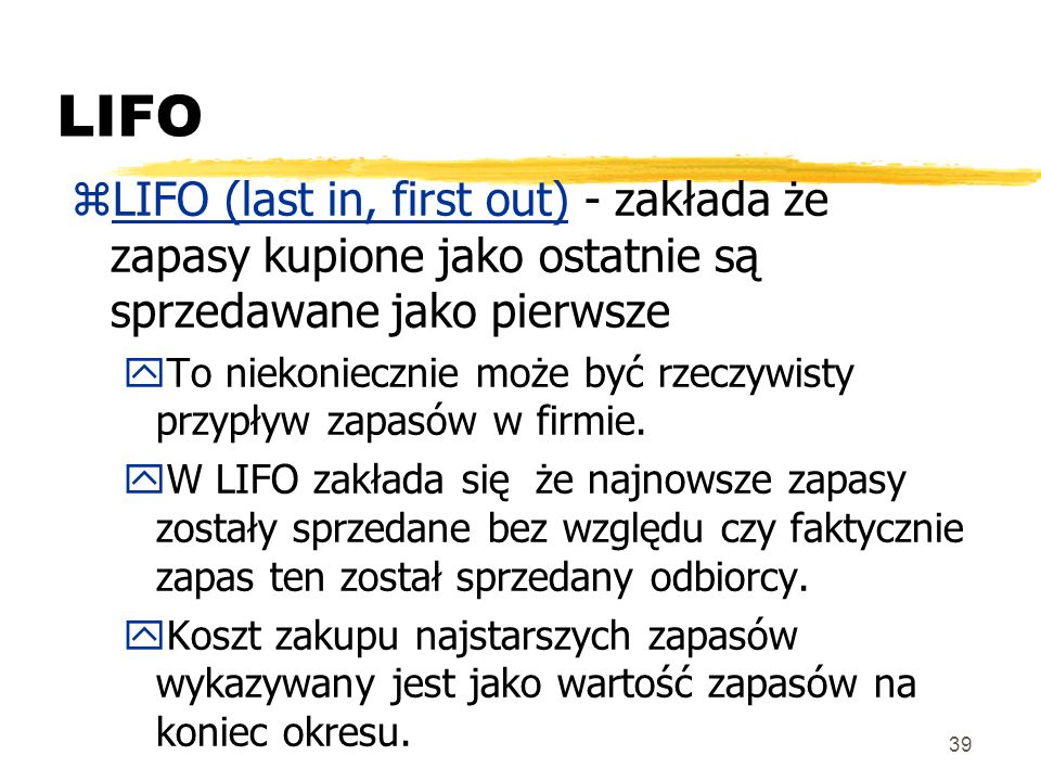 LIFO LIFO (last in, first out) - zakłada że zapasy kupione jako ostatnie są sprzedawane jako pierwsze.