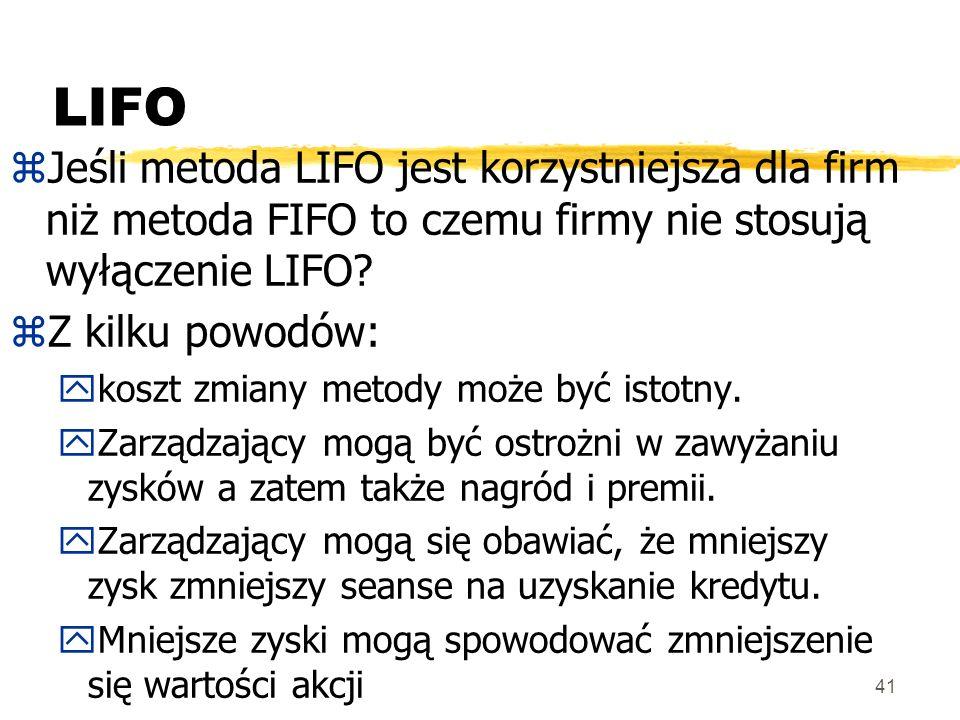 LIFO Jeśli metoda LIFO jest korzystniejsza dla firm niż metoda FIFO to czemu firmy nie stosują wyłączenie LIFO