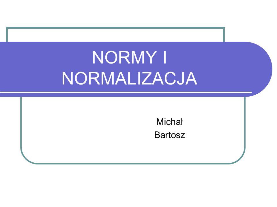 NORMY I NORMALIZACJA Michał Bartosz