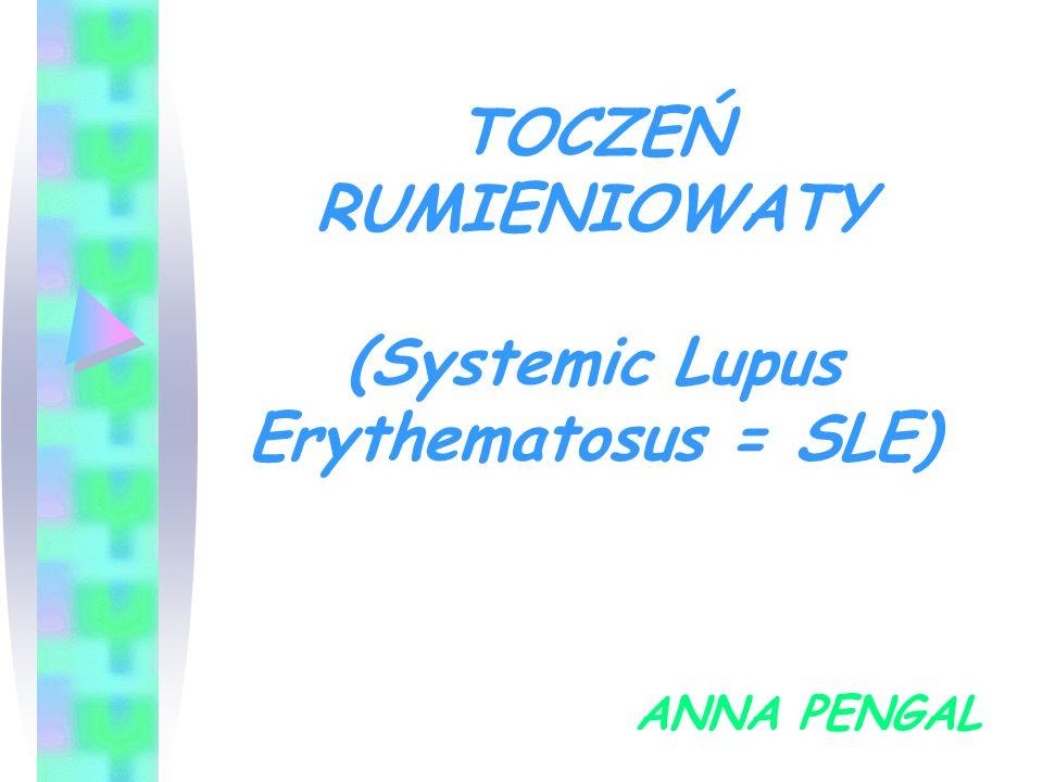 TOCZEŃ RUMIENIOWATY (Systemic Lupus Erythematosus = SLE)