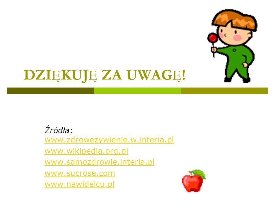 DZIĘKUJĘ ZA UWAGĘ! Źródła: www.zdrowezywienie.w.interia.pl