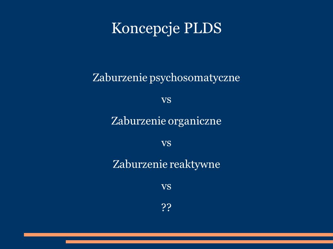 Koncepcje PLDS Zaburzenie psychosomatyczne vs Zaburzenie organiczne